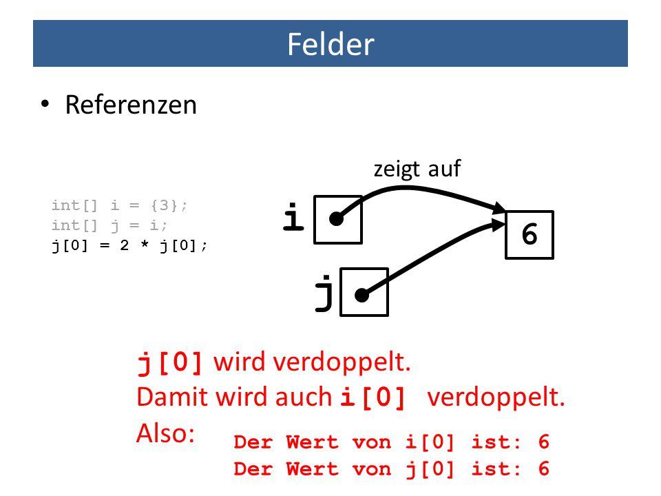 i j Felder 6 Referenzen j[0] wird verdoppelt.